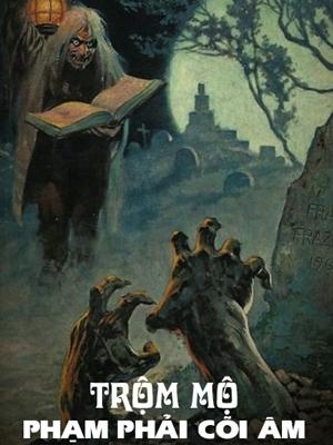 Trộm Mộ Phạm Phải Cõi Âm